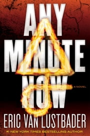 Any Minute Now - A Novel ebook by Eric Van Lustbader