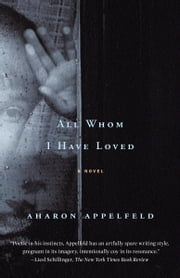 All Whom I Have Loved - A Novel ebook by Aharon Appelfeld