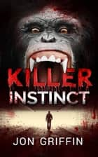 Killer Instinct ebook by Jon Griffin