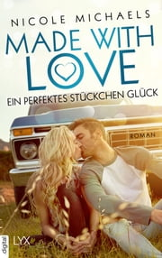 Made with Love - Ein perfektes Stückchen Glück ebook by Nicole Michaels, Stephanie Pannen