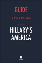 Guide to Dinesh D'Souza's Hillary's America by Instaread eBook by Instaread