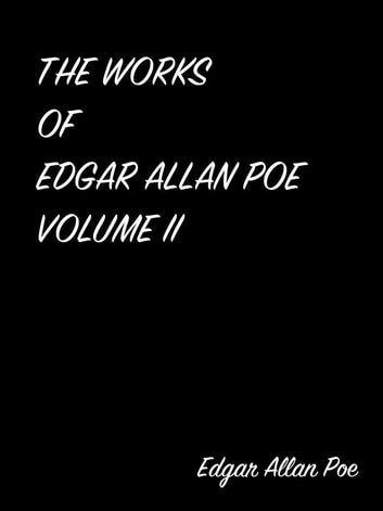The Works Of Edgar Allan Poe Volume II eBook by Edgar Allan Poe