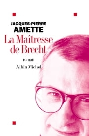 La Maîtresse de Brecht ebook by Jacques-Pierre Amette