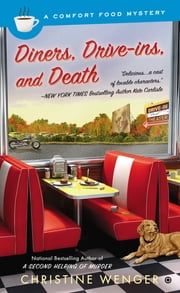 Diners, Drive-Ins, and Death - A Comfort Food Mystery ebook by Christine Wenger