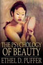 The Psychology of Beauty ebook by Ethel D. Puffer