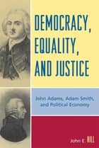 Democracy, Equality, and Justice ebook by John E. Hill