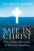 Safe in Christ: the Great Doctrine of Eternal Security - The Great Doctrine of Eternal Security 電子書 by John W. Waiters