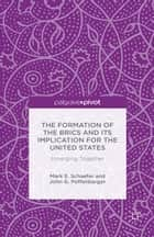 The Formation of the BRICS and its Implication for the United States ebook by M. Schaefer,J. Poffenbarger
