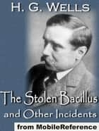 The Stolen Bacillus And Other Incidents (Mobi Classics) ebook by H.G. Wells