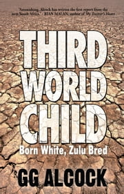Third World Child - Born White, Zulu Bred ebook by GG Alcock