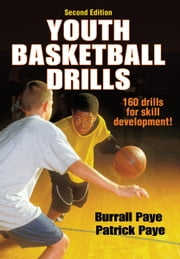 Youth Basketball Drills, Second Edition ebook by Burrall Paye,Patrick Paye