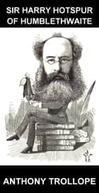 Sir Harry Hotspur of Humblethwaite [mit Glossar in Deutsch] ebook by Anthony Trollope, Eternity Ebooks