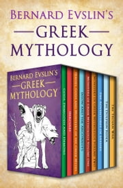 Bernard Evslin's Greek Mythology ebook by Bernard Evslin