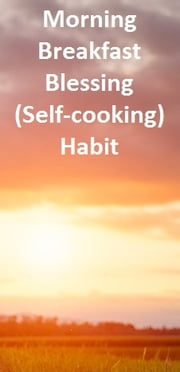 Morning Breakfast Blessing (Self-cooking) Habit - Start cooking your own food habit in 2018 ebook by M. LAWRENCE