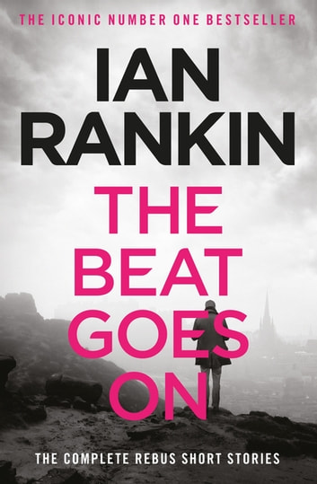 The Beat Goes On: The Complete Rebus Stories ebook by Ian Rankin