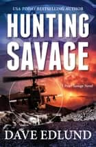 Hunting Savage - A Peter Savage Novel ebook by Dave Edlund