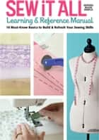 Sew it All Learning & Reference Manual - 10 Must-Know Basics to Build & Refresh You Sewing Skills ebook by Ellen March