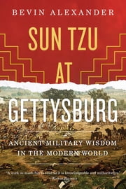 Sun Tzu at Gettysburg: Ancient Military Wisdom in the Modern World ebook by Bevin Alexander