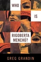 Who Is Rigoberta Menchu? ebook by Greg Grandin