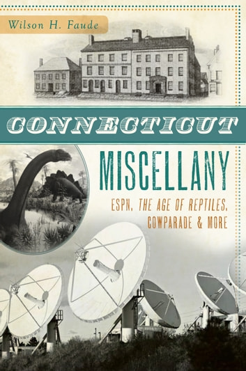 Connecticut Miscellany - ESPN, The Age of the Reptiles, CowParade & More eBook by Wilson H. Faude
