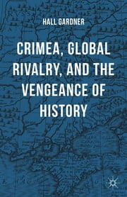 Crimea, Global Rivalry, and the Vengeance of History ebook by Hall Gardner