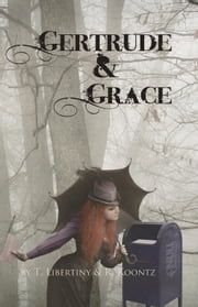 Gertrude & Grace ebook by T. Libertiny, R. Koontz