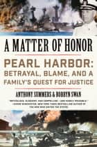 A Matter of Honor - Pearl Harbor: Betrayal, Blame, and a Family's Quest for Justice ebook by Anthony Summers, Robbyn Swan