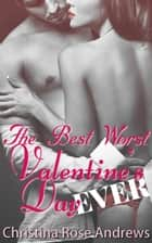 The Best Worst Valentine's Day Ever! ebook by Christina Rose Andrews