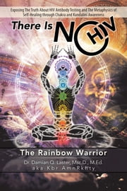 THERE IS NO HIV: The Rainbow Warrior ebook by Laster, Damian Q. aka Kbr AmnRkhty