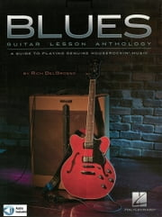 Blues Guitar Lesson Anthology - A Guide to Playing Genuine Houserockin' Music ebook by Rich DelGrosso
