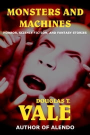 Monsters and Machines ebook by Douglas T. Vale