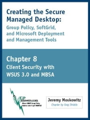 Creating the Secure Managed Desktop: Chapter 8: Client Security with WSUS 3.0 and MBSA ebook by Moskowitz, Jeremy A
