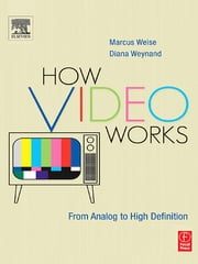 How Video Works ebook by Diana Weynand,Marcus Weise