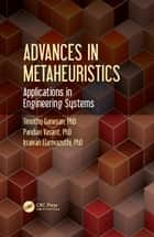 Advances in Metaheuristics - Applications in Engineering Systems ebook by Timothy Ganesan, Pandian Vasant, Irraivan Elamvazuthi