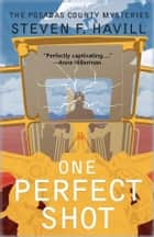 One Perfect Shot ebook by Steven F Havill