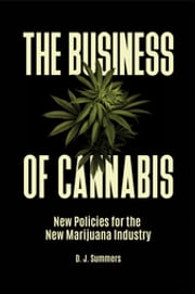 The Business of Cannabis: New Policies for the New Marijuana Industry