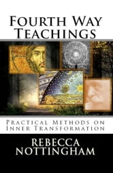 Fourth Way Teachings: Practical Methods on Inner Transformation ebook by Rebecca Nottingham
