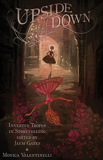 Upside Down: Inverted Tropes in Storytelling ebook by Monica Valentinelli,Jaym Gates