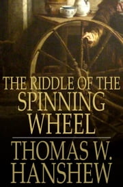The Riddle of the Spinning Wheel ebook by Thomas W. Hanshew,Mary E. Hanshew