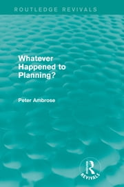 What Happened to Planning? (Routledge Revivals) ebook by Peter Ambrose