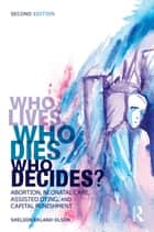 Who Lives, Who Dies, Who Decides? ebook by Sheldon Ekland-Olson