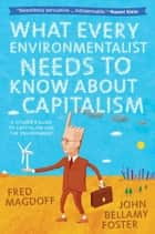 What Every Environmentalist Needs to Know About Capitalism ebook by Fred Magdoff, John Bellamy Foster