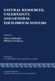 Natural Resources, Uncertainty, and General Equilibrium Systems: Essays in Memory of Rafael Lusky ebook by Blinder, Alan S.