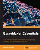 GameMaker Essentials ebook by Nathan Auckett