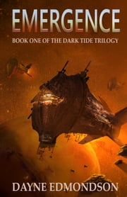 Emergence - The Dark Tide Trilogy, #1 ebook by Dayne Edmondson