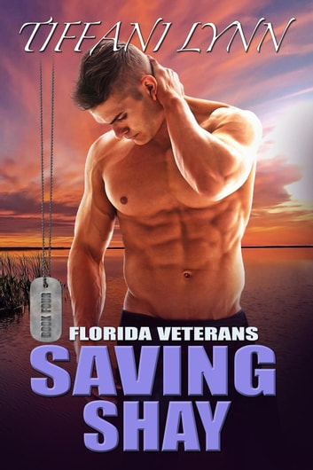 Saving Shay - Florida Veterans, #4 ebook by Tiffani Lynn