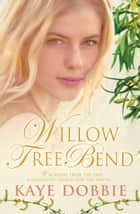 Willow Tree Bend ebook by Kaye Dobbie