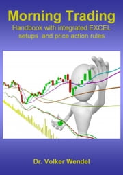 Morning Trading: Handbook with integrated EXCEL setups and price action rules - ebook by Volker Wendel