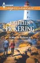 A Man to Believe In 電子書 by Kathleen Pickering