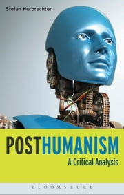 Posthumanism - A Critical Analysis ebook by Dr Stefan Herbrechter